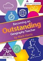 Becoming an Outstanding Geography Teacher (Becoming an Outstanding Teacher)