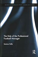 The Role of the Professional Football Manager (Routledge Research in Sport, Culture and Society)