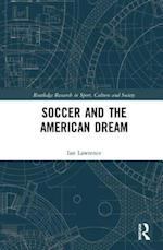 Soccer and the American Dream (Routledge Research in Sport, Culture and Society)