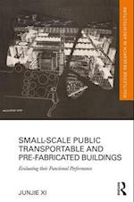 Small-Scale Public Transportable and Pre-Fabricated Buildings (Routledge Research in Architecture)