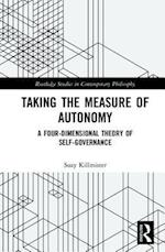 Taking the Measure of Autonomy (Routledge Studies in Contemporary Philosophy)