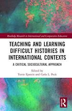 Teaching and Learning Difficult Histories in International Contexts (Routledge Research in International and Comparative Education)