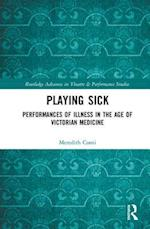 Playing Sick (Routledge Advances in Theatre & Performance Studies)