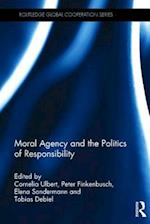 Moral Agency and the Politics of Responsibility (Routledge Global Cooperation Series)