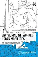 Envisioning Networked Urban Mobilities (Networked Urban Mobilities Series)