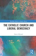 The Catholic Church and Liberal Democracy (Routledge Studies in Modern History)