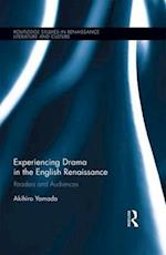Experiencing Drama in the English Renaissance (ROUTLEDGE STUDIES IN RENAISSANCE LITERATURE AND CULTURE)