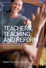 Teachers, Teaching, and Reform