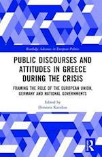 Public Discourses and Attitudes in Greece During the Crisis (Routledge Advances in European Politics)