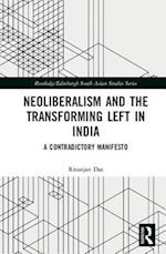 Neoliberalism and the Transforming Left in India (Routledge/Edinburgh South Asian Studies Series)