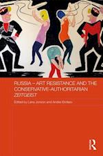 Russia - Art Resistance and the Conservative-Authoritarian Zeitgeist (Routledge Contemporary Russia and Eastern Europe Series )