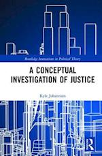 A Conceptual Investigation of Justice (Routledge Innovations in Political Theory)