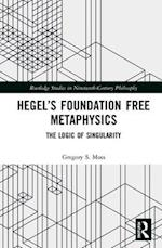 Hegel's Foundation Free Metaphysics (Routledge Studies in Nineteenth Century Philosophy)