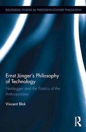 Bog, hardback Ernst Junger's Philosophy of Technology af Vincent Blok
