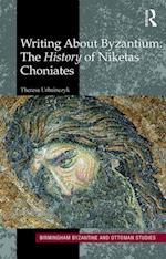 Writing About Byzantium (Birmingham Byzantine and Ottoman Studies, nr. 23)