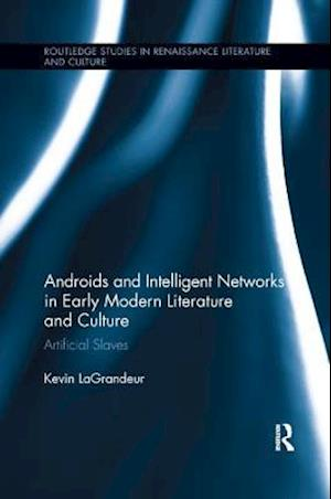 Bog, hæftet Androids and Intelligent Networks in Early Modern Literature and Culture : Artificial Slaves af Kevin Lagrandeur