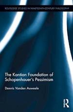 The Kantian Foundation of Schopenhauer's Pessimism (Routledge Studies in Nineteenth Century Philosophy)