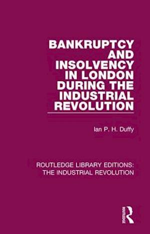 Bog, hardback Bankruptcy and Insolvency in London During the Industrial Revolution af Ian P. H. Duffy