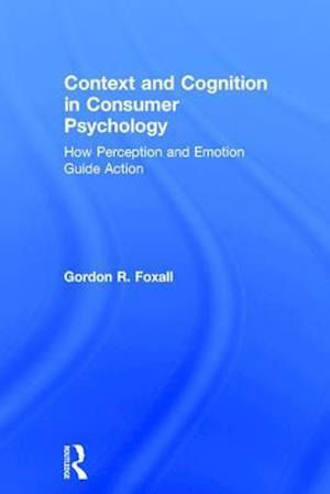 Bog, hardback Context and Cognition in Consumer Psychology af Gordon Foxall