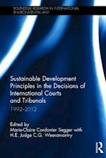 Sustainable Development Principles in the Decisions of International Courts and Tribunals: 1992-2012 (Routledge Research in International Environmental Law)