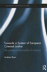 Towards a System of European Criminal Justice (Routledge Research in Eu Law)