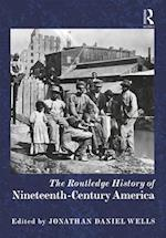 The Routledge History of Nineteenth-Century America (The Routledge Histories)