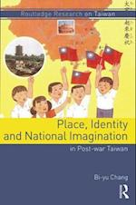 Place, Identity and National Imagination in Postwar Taiwan (Routledge Research on Taiwan)