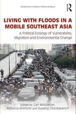 Living with Floods in a Mobile Southeast Asia (Routledge Studies in Development Mobilities and Migration)