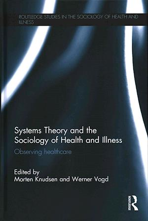 Bog hardback Systems Theory and the Sociology of Health and Illness af Morten Knudsen