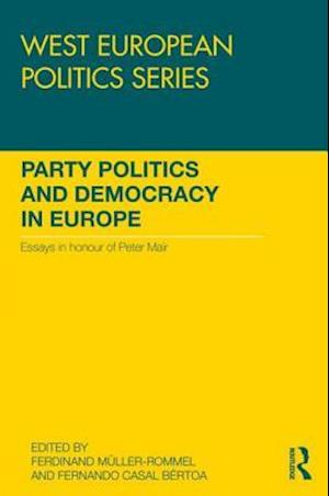 Party Politics and Democracy in Europe : Essays in honour of Peter Mair