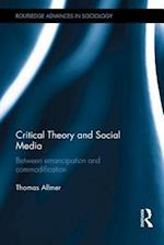 Critical Theory and Social Media : Between Emancipation and Commodification af Thomas Allmer