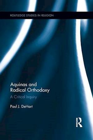 Aquinas and Radical Orthodoxy : A Critical Inquiry