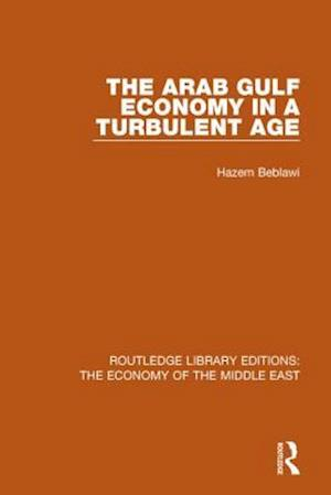 The Arab Gulf Economy in a Turbulent Age (RLE Economy of Middle East)