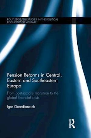 Pension Reforms in Central, Eastern and Southeastern Europe : From Post-Socialist Transition to the Global Financial Crisis