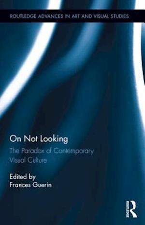 On Not Looking : The Paradox of Contemporary Visual Culture
