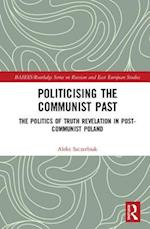 Politicising the Communist Past (Basees/ Routledge Series on Russian and East European Studies)