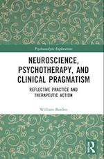 Neuroscience, Psychotherapy and Clinical Pragmatism (Explorations in Mental Health)