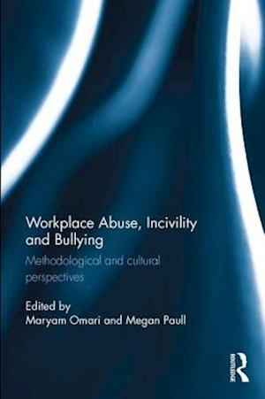 Workplace Abuse, Incivility and Bullying : Methodological and cultural perspectives