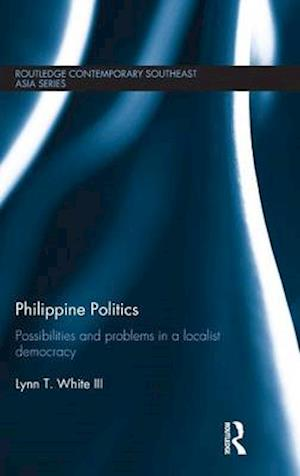 Philippine Politics : Possibilities and Problems in a Localist Democracy