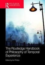 The Routledge Handbook of Philosophy of Temporal Experience (Routledge Handbooks in Philosophy)