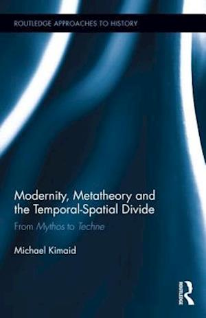 Modernity, Metatheory, and the Temporal-Spatial Divide : From Mythos to Techne