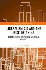 Liberalism 2.0 and the Rise of China (Routledge Advances in Sociology)