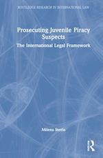 Prosecuting Juvenile Piracy Suspects (Routledge Research in International Law)