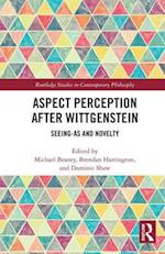 Aspect Perception after Wittgenstein (Routledge Studies in Contemporary Philosophy)