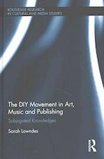 The DIY Movement in Art, Music and Publishing (Routledge Research in Cultural and Media Studies)