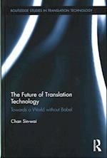 The Future of Translation Technology (Routledge Studies in Translation Technology)