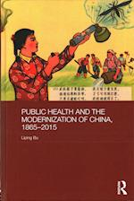 Public Health and the Modernization of China, 1865-2015 (Routledge Studies in the Modern History of Asia)