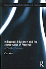 Indigenous Education and the Metaphysics of Presence (New Directions in the Philosophy of Education)