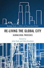 Re-Living the Global City (Routledge Studies in Global and Transnational Politics)