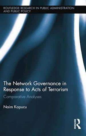 Network Governance in Response to Acts of Terrorism : Comparative Analyses